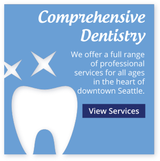 Comprehensive Dentistry at North Downtown Seattle Dental. We offer a full range of professional services for all ages in the heart of downtown Seattle. - Seattle Dentist